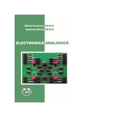 Electronica analogica - Mitica Iustinian Neaca, Andreea-Maria Neaca