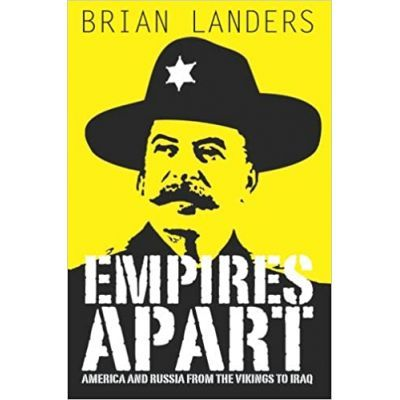 Empires Apart. America & Russia from the Vikings to Iraq - Brian Landers