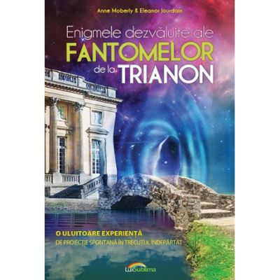 Enigmele dezvaluite ale fantomelor de la Trianon - Anne Moberly, Eleanor Jourdain