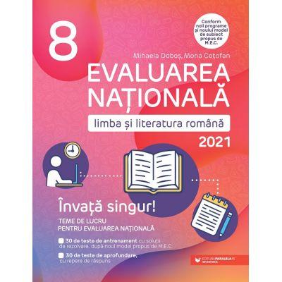Evaluarea nationala 2021. Limba si literatura romana. Invata singur! Teme de lucru. Clasa a VIII-a - Mona Cotofan, Mihaela Dobos