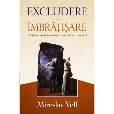 Excludere si imbratisare - Miroslav Volf