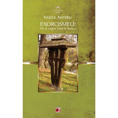 Exorcismele de la origini pana la Tanacu - Vasile Andru