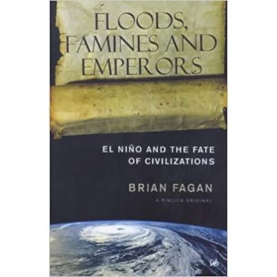Floods, Famines and Emperors. El Nino and the Fate of Civilisations - Brian Fagan