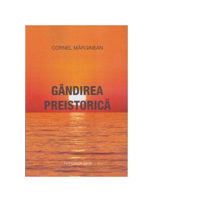 Gandirea preistorica - Cornel Marginean