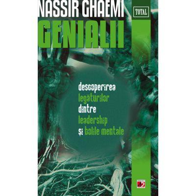 Genialii. Descoperirea legaturilor dintre leadership si bolile mentale - Nassir Ghaemi