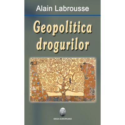 Geopolitica drogurilor - Alain Labrousse