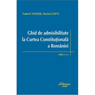 Ghid de admisibilitate la Curtea Constitutionala a Romaniei - Tudorel Toader