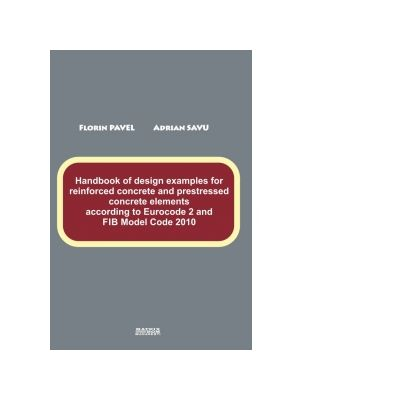 Handbook of design examples for reinforced concrete and prestressed concrete elements according to Eurocode 2 and FIB Model Code 2010
