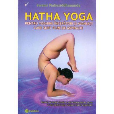Hatha Yoga pentru yoghinii incepatori si avansati care sunt plini de aspiratie - Swami Mahasiddhananda
