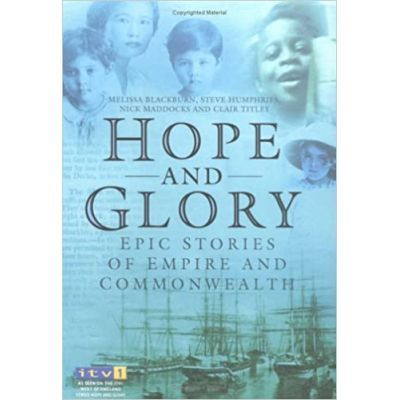 Hope and Glory. Epic Stories of Empire and Commonwealth - Melissa Blackburn, Steve Humphries