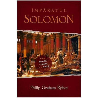 Imparatul Solomon - Philip Graham Ryken