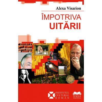 Impotriva uitarii - Alexa Visarion