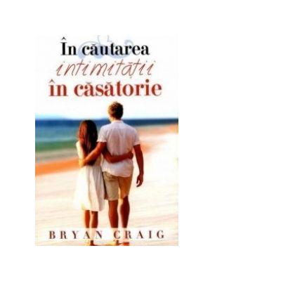 In cautarea intimitatii in casatorie - Bryan Craig