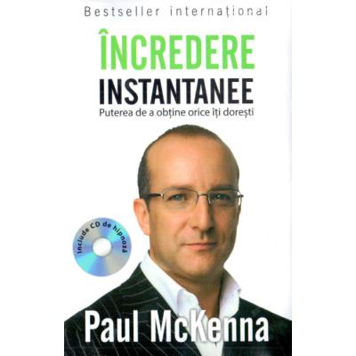 Incredere instantanee. Puterea de a obtine orice ce iti doresti (Carte + CD) - Paul McKenna