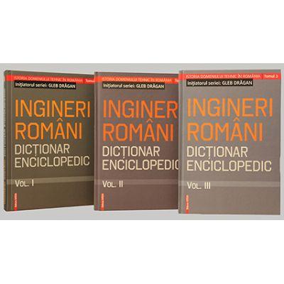 Ingineri romani. Dictionar enciclopedic vol. I, II, III - Gleb Dragan