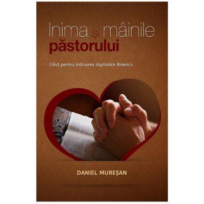 Inima si mainile pastorului - Daniel Muresan