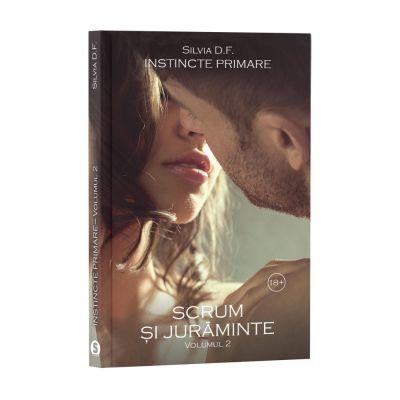 Instincte primare. Vol. 2, Scrum si juraminte - Silvia D. F.
