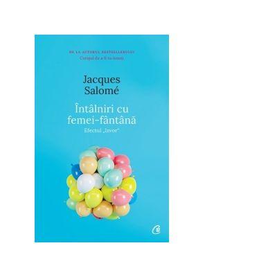 Intalniri cu femei-fantana. Efectul izvor (editia a II-a) - Jacques Salome