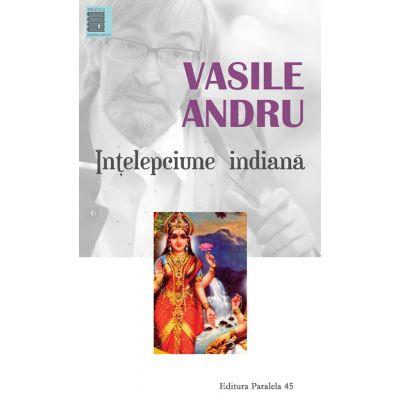Intelepciunea indiana. Antologie - Vasile Andru