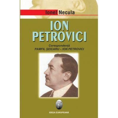 Ion Petrovici. Corespondenta Pamfil Seicaru-Ion Petrovici - Ionel Necula