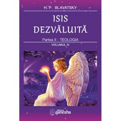 ISIS dezvaluita. Partea II. Teologia, Volumul 4 - Helena Petrovna Blavatsky