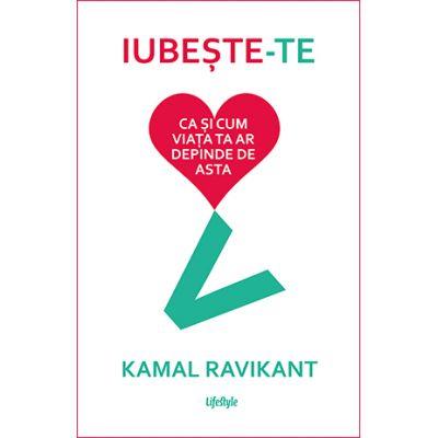Iubeste-te ca si cum viata ta ar depinde de asta - Kamal Ravikant
