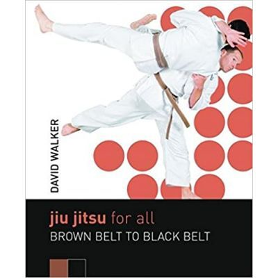 Jiu Jitsu for All. Brown Belt to Black Belt - David Walker
