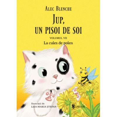 Jup, un pisoi de soi – volumul VII – La cules de polen - Alec Blenche