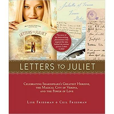 Letters to Juliet. Celebrating Shakespeare's Greatest Heroine, the Magical City of Verona, and the Power of Love - Lise Friedman, Ceil Friedman