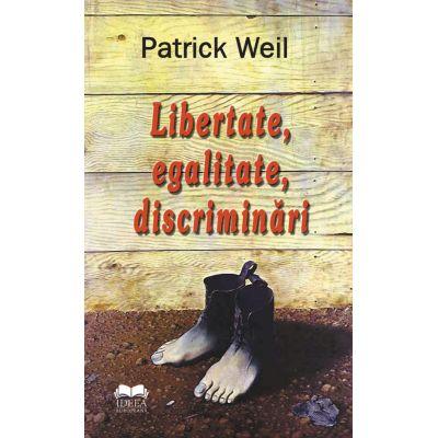 Libertate, egalitate, discriminari - Patrick Weil
