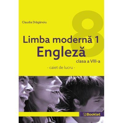 Limba moderna 1 Engleza – caiet de lucru pentru clasa a VIII-a - Claudia Draganoiu