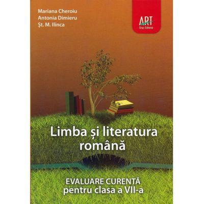 LIMBA SI LITERATURA ROMANA. Evaluare curenta. Clasa a VII-a - Mariana Cheroiu, Antonia Dimieru, St. M. Ilinca