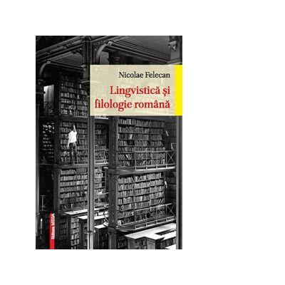Lingvistica si filologie romaneasca - Nicolae Felecan