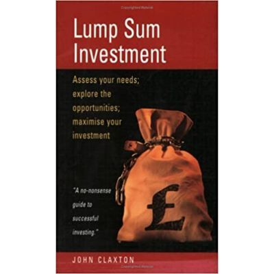 Lump Sum Investment. Assess Your Needs. Explore the Opportunities. Maximise Your Investment - John Claxton