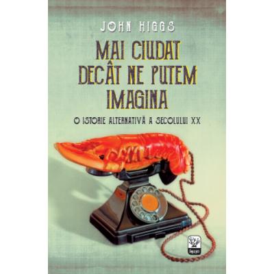 Mai ciudat decat ne putem imagina - John Higgs
