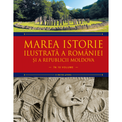 Marea istorie ilustrata a Romaniei si a Republicii Moldova. Volumul 1 - Ioan-Aurel Pop, Ioan Bolovan