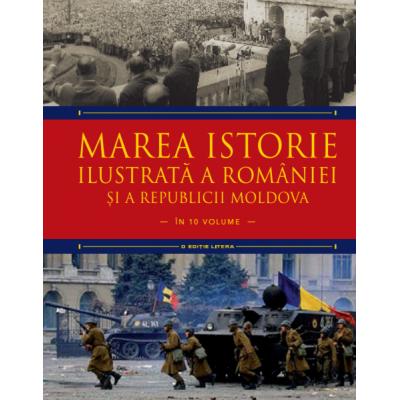 Marea istorie ilustrata a Romaniei si a Republicii Moldova. Volumul 10 - Ioan-Aurel Pop, Ioan Bolovan