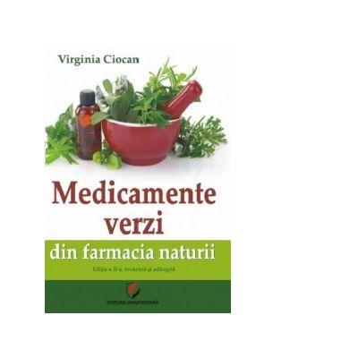 Medicamente verzi din farmacia naturii. Editia a II-a, revazuta si adaugita - Virginia Ciocan