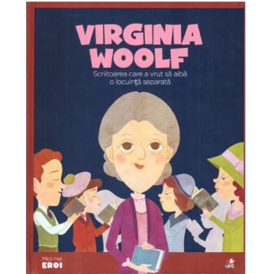 MICII EROI. Virginia Woolf