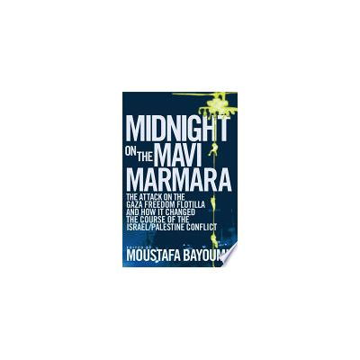 Midnight on the Mavi Marmara - Moustafa Bayoumi