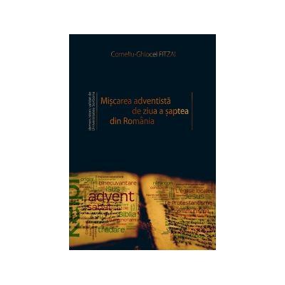 Miscarea adventista de ziua a saptea din Romania - Corneliu-Ghiocel Fitzai