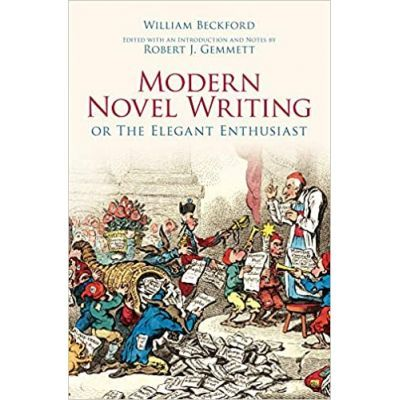 Modern Novel Writing. Or The Elegant Enthusiast - William Beckford