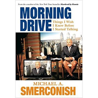Morning Drive. Things I Wish I Knew Before I Started Talking - Michael A. Smerconish
