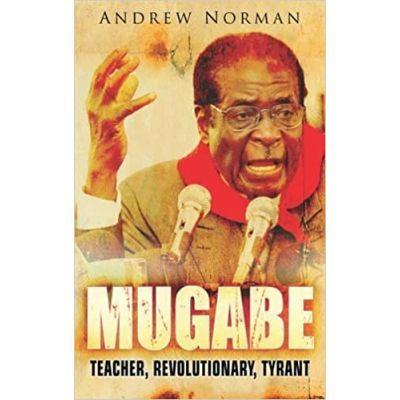 Mugabe. Teacher, Revolutionary - Andrew Norman