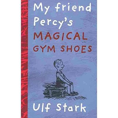 My Friend Percy's Magical Gym Shoes - Ulf Stark