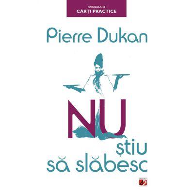 Nu stiu sa slabesc - Pierre Dukan