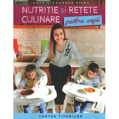 Nutritie si retete culinare pentru copii - Ioana Alexandra Picos