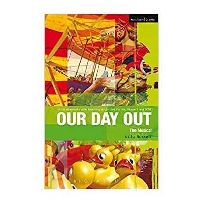 Our Day Out. Improving Standards in English through Drama at Key Stage 3 and GCSE. Critical Scripts - Willy Russell