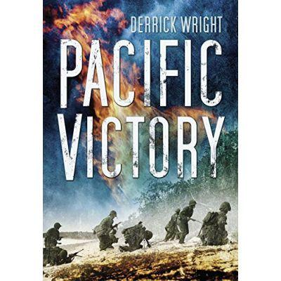 Pacific Victory. Tarawa to Okinawa 1943-1945 - Derrick Wright