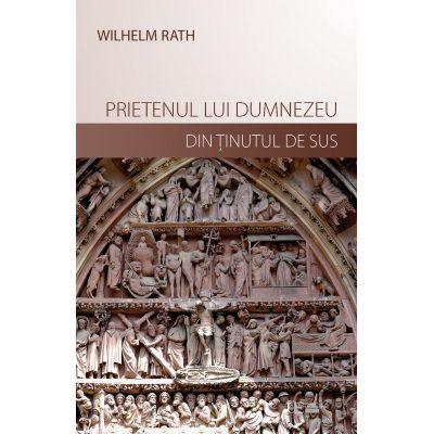 Prietenul lui Dumnezeu din Tinutul de Sus - Wilhelm Rath